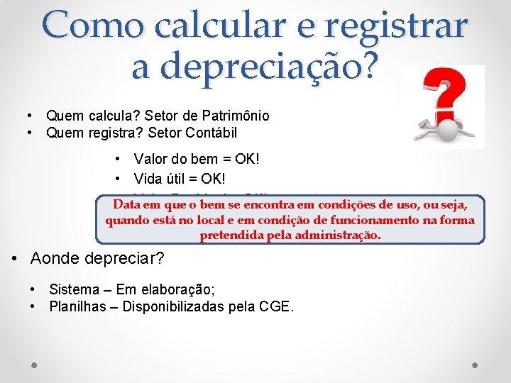 Como calcular e registrar a depreciação? • Quem calcula? Setor de Patrimônio • Quem