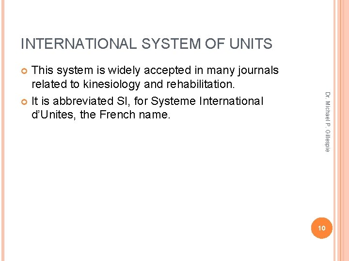 INTERNATIONAL SYSTEM OF UNITS This system is widely accepted in many journals related to