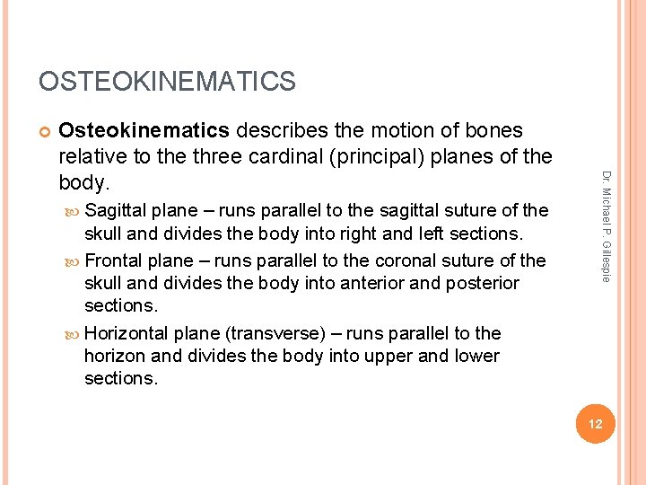 OSTEOKINEMATICS Sagittal plane – runs parallel to the sagittal suture of the skull and