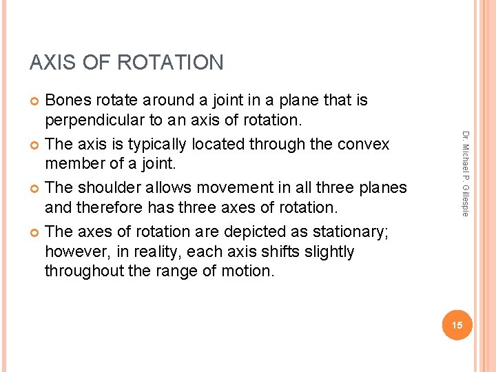 AXIS OF ROTATION Bones rotate around a joint in a plane that is perpendicular