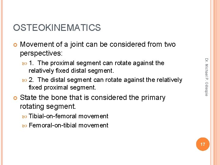 OSTEOKINEMATICS Movement of a joint can be considered from two perspectives: The proximal segment