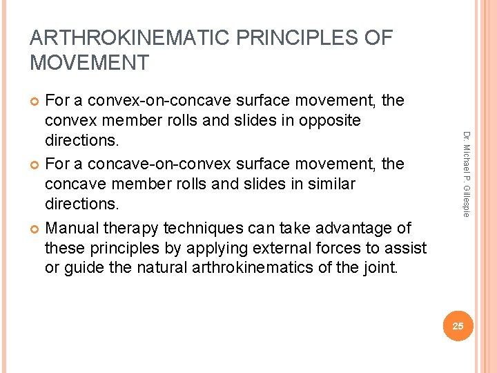 ARTHROKINEMATIC PRINCIPLES OF MOVEMENT For a convex-on-concave surface movement, the convex member rolls and