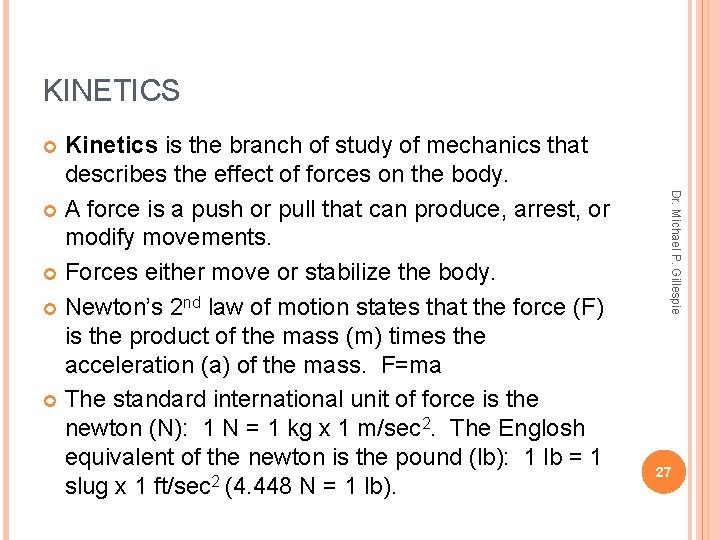 KINETICS Kinetics is the branch of study of mechanics that describes the effect of