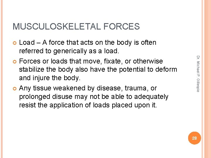 MUSCULOSKELETAL FORCES Load – A force that acts on the body is often referred