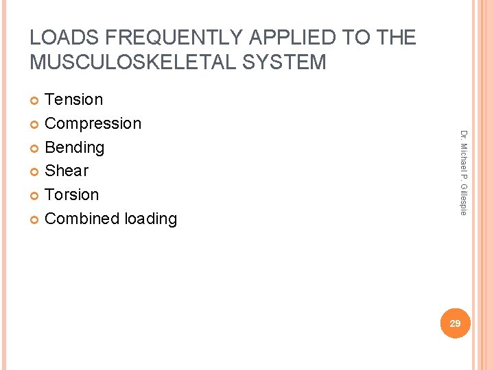 LOADS FREQUENTLY APPLIED TO THE MUSCULOSKELETAL SYSTEM Tension Compression Bending Shear Torsion Combined loading