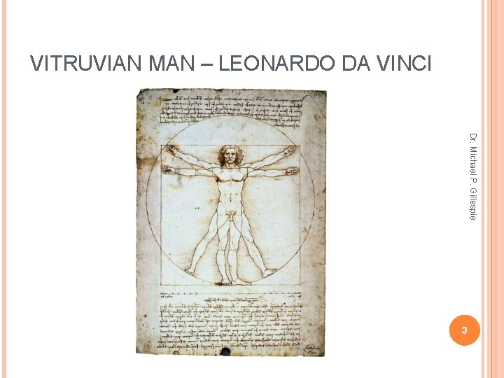 VITRUVIAN MAN – LEONARDO DA VINCI Dr. Michael P. Gillespie 3