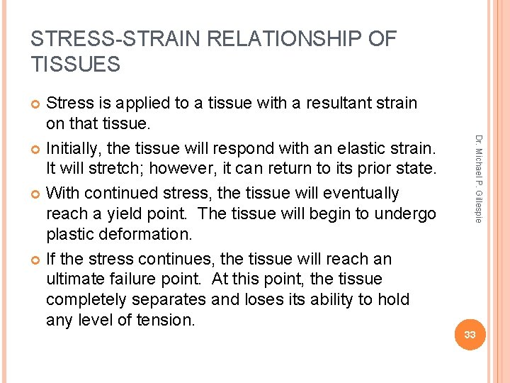 STRESS-STRAIN RELATIONSHIP OF TISSUES Stress is applied to a tissue with a resultant strain