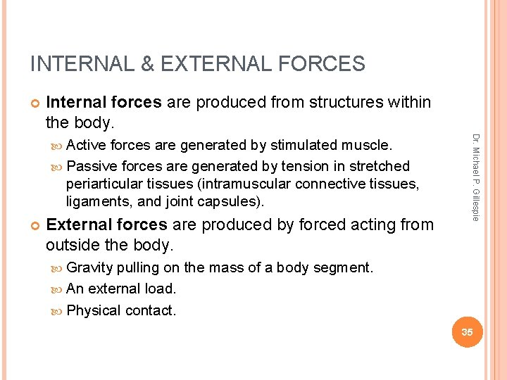 INTERNAL & EXTERNAL FORCES Internal forces are produced from structures within the body. forces