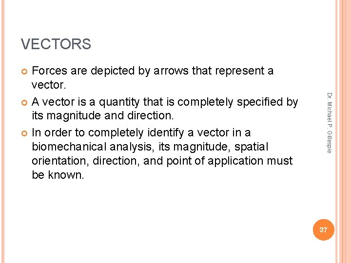 VECTORS Forces are depicted by arrows that represent a vector. A vector is a