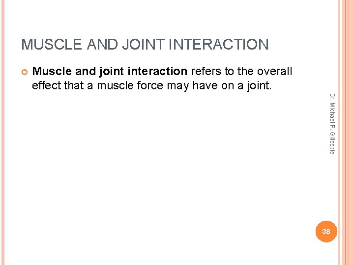 MUSCLE AND JOINT INTERACTION Muscle and joint interaction refers to the overall effect that