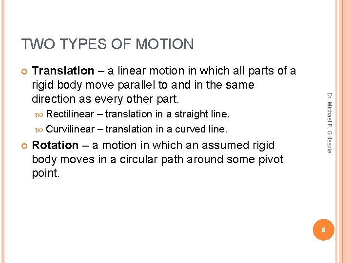 TWO TYPES OF MOTION Dr. Michael P. Gillespie Translation – a linear motion in