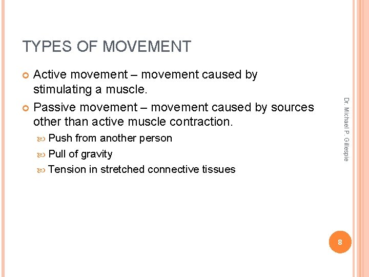 TYPES OF MOVEMENT Active movement – movement caused by stimulating a muscle. Passive movement