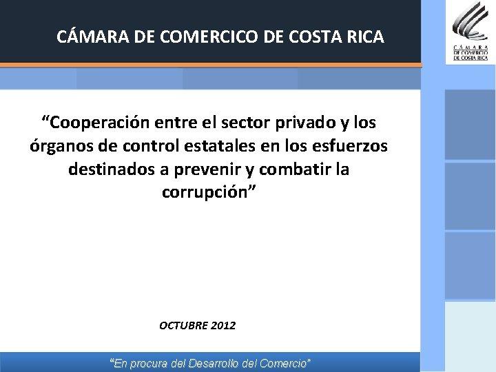 """CÁMARA DE COMERCICO DE COSTA RICA """"Cooperación entre el sector privado y los órganos"""