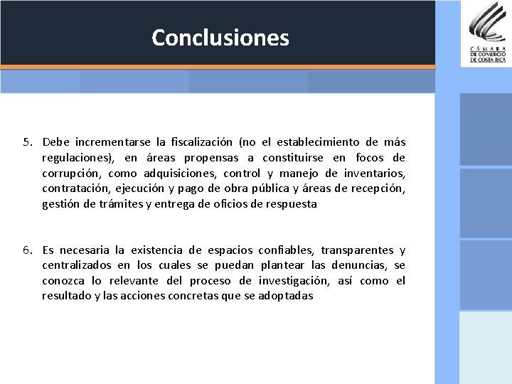 Conclusiones 5. Debe incrementarse la fiscalización (no el establecimiento de más regulaciones), en áreas