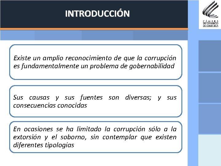 INTRODUCCIÓN Existe un amplio reconocimiento de que la corrupción es fundamentalmente un problema de