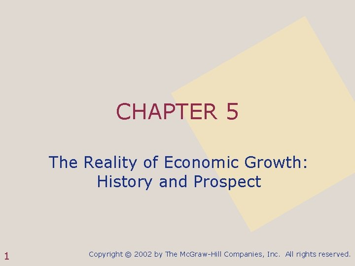 CHAPTER 5 The Reality of Economic Growth: History and Prospect 1 Copyright © 2002