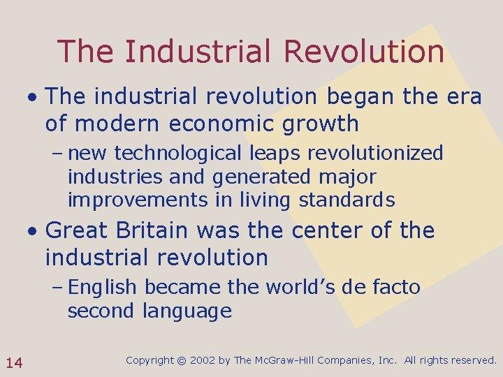 The Industrial Revolution • The industrial revolution began the era of modern economic growth