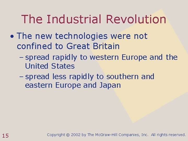 The Industrial Revolution • The new technologies were not confined to Great Britain –