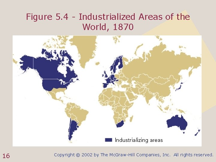 Figure 5. 4 - Industrialized Areas of the World, 1870 16 Copyright © 2002
