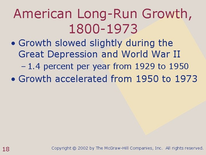 American Long-Run Growth, 1800 -1973 • Growth slowed slightly during the Great Depression and