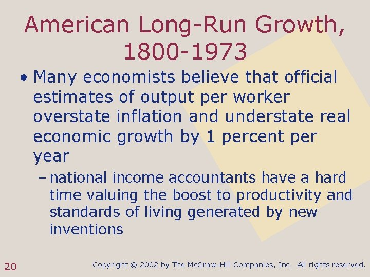 American Long-Run Growth, 1800 -1973 • Many economists believe that official estimates of output