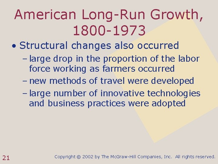 American Long-Run Growth, 1800 -1973 • Structural changes also occurred – large drop in