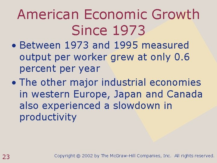 American Economic Growth Since 1973 • Between 1973 and 1995 measured output per worker