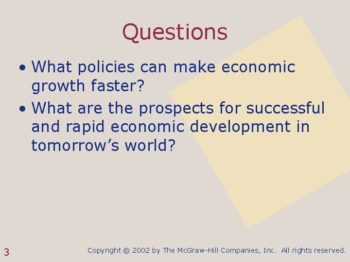 Questions • What policies can make economic growth faster? • What are the prospects