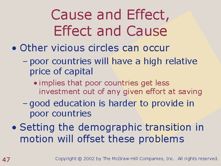 Cause and Effect, Effect and Cause • Other vicious circles can occur – poor
