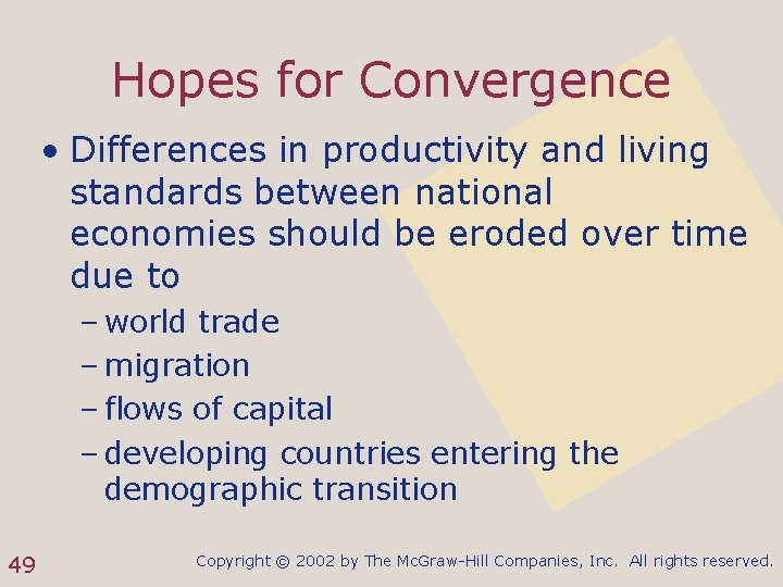 Hopes for Convergence • Differences in productivity and living standards between national economies should