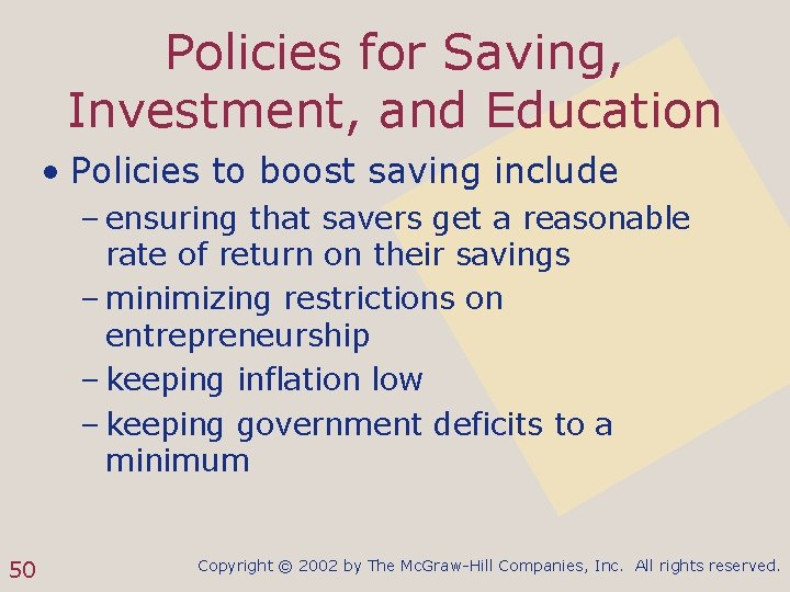 Policies for Saving, Investment, and Education • Policies to boost saving include – ensuring
