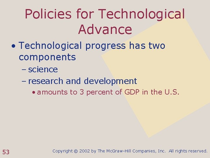 Policies for Technological Advance • Technological progress has two components – science – research