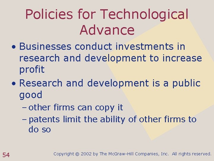 Policies for Technological Advance • Businesses conduct investments in research and development to increase