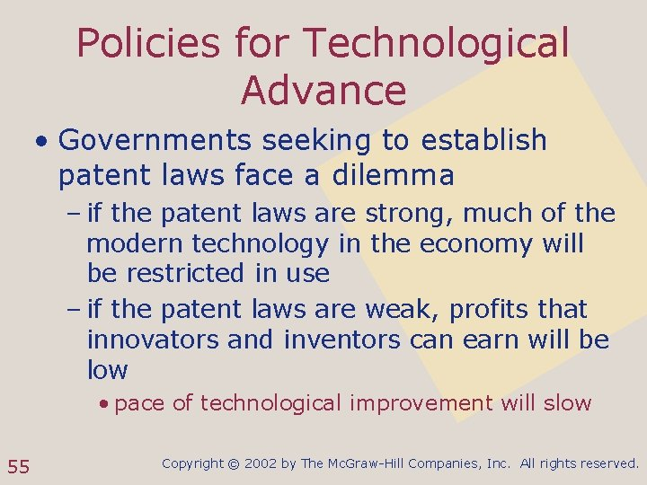 Policies for Technological Advance • Governments seeking to establish patent laws face a dilemma