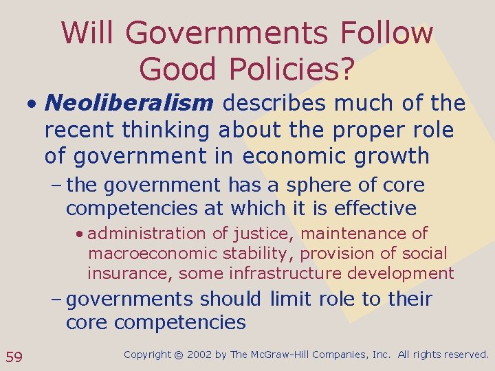 Will Governments Follow Good Policies? • Neoliberalism describes much of the recent thinking about