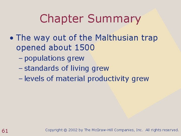 Chapter Summary • The way out of the Malthusian trap opened about 1500 –