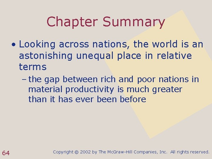 Chapter Summary • Looking across nations, the world is an astonishing unequal place in