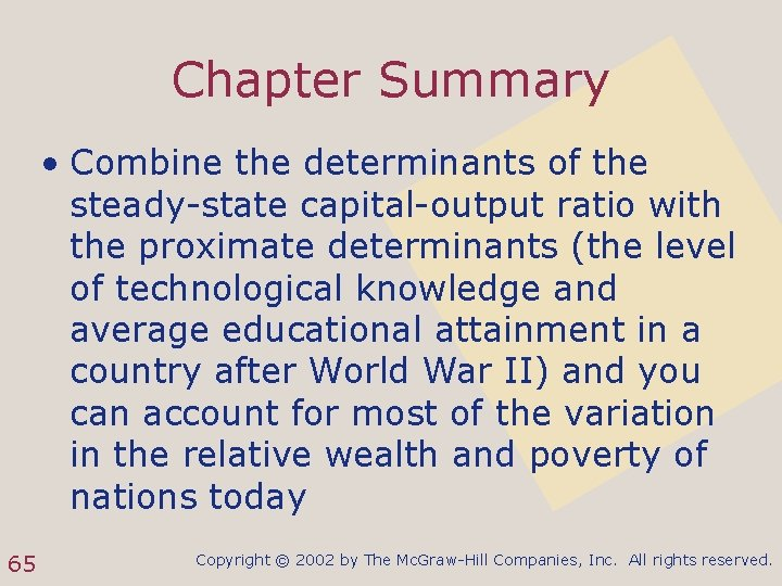 Chapter Summary • Combine the determinants of the steady-state capital-output ratio with the proximate