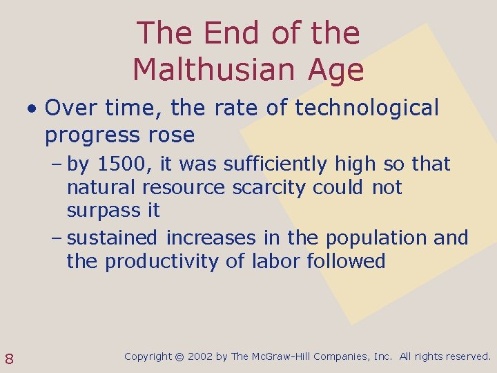 The End of the Malthusian Age • Over time, the rate of technological progress