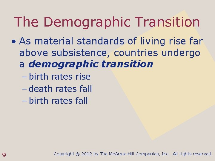 The Demographic Transition • As material standards of living rise far above subsistence, countries