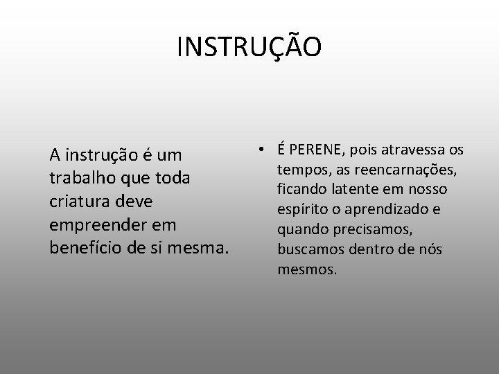 INSTRUÇÃO A instrução é um trabalho que toda criatura deve empreender em benefício de