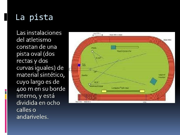 La pista Las instalaciones del atletismo constan de una pista oval (dos rectas y