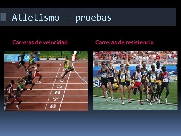 Atletismo - pruebas Carreras de velocidad Carreras de resistencia