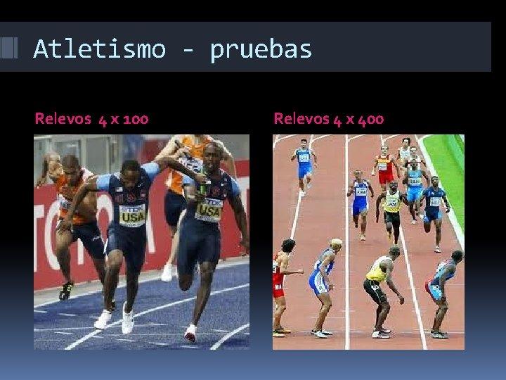 Atletismo - pruebas Relevos 4 x 100 Relevos 4 x 400