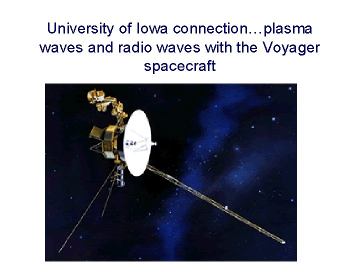University of Iowa connection…plasma waves and radio waves with the Voyager spacecraft