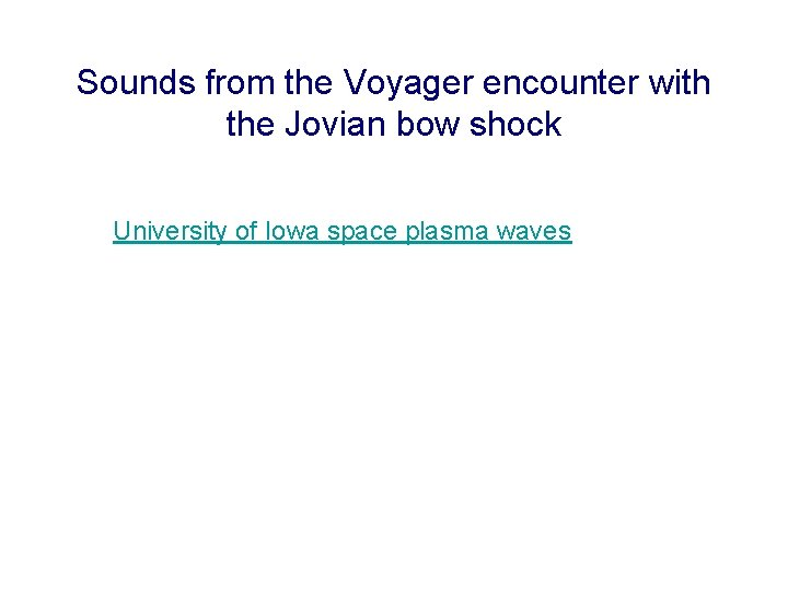 Sounds from the Voyager encounter with the Jovian bow shock University of Iowa space