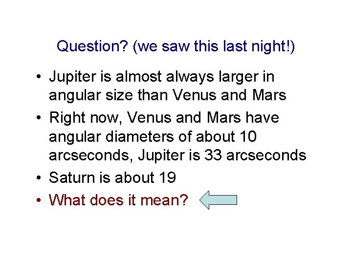 Question? (we saw this last night!) • Jupiter is almost always larger in angular