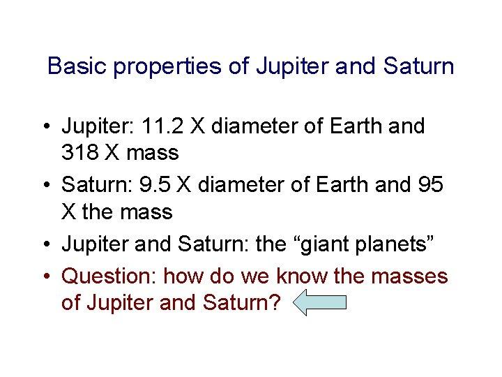 Basic properties of Jupiter and Saturn • Jupiter: 11. 2 X diameter of Earth