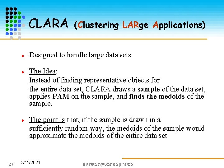 CLARA (Clustering LARge Applications) Designed to handle large data sets The Idea: Instead of