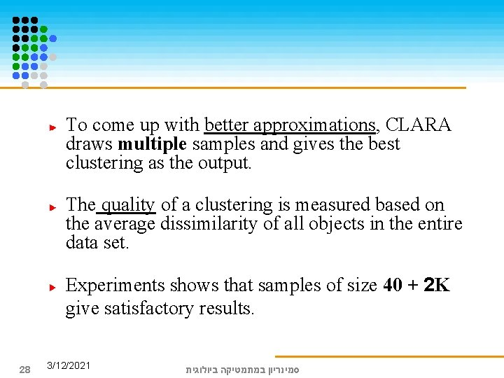 To come up with better approximations, CLARA draws multiple samples and gives the best